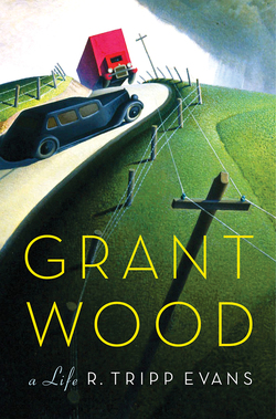 Grant Wood, A Life by Tripp Evans